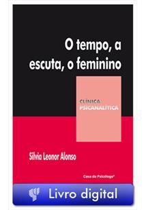 EBOOK (eBook) O TEMPO, A ESCUTA, O FEMININO