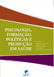 (eBook) PSICOLOGIA, FORMAÇÃO, POLÍTICA E PRODUÇÃO EM SAÚDE