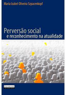 (eBook) PERVERSÃO SOCIAL E RECONHECIMENTO NA ATUALIDADE