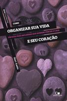 (eBook) COMO ORGANIZAR SUA VIDA E SEU CORAÇÃO