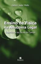 (eBook) ENSINO DE FÍSICA NA AMAZÔNIA LEGAL: EXPERIÊNCIA NA ESCOLA DO CAMPO