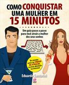 (eBook) COMO CONQUISTAR UMA MULHER EM 15 MINUTOS