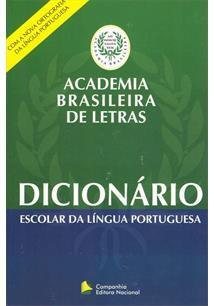 DICIONARIO ESCOLAR DA LINGUA PORTUGUESA DA ACADEMIA BRASILEIRA DE LETRAS