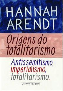 ORIGENS DO TOTALITARISMO: ANTISSEMITISMO, IMPERIALISMO E TOTALITARISMO