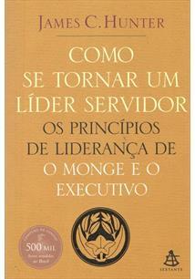 COMO SE TORNAR UM LIDER SERVIDOR: OS PRINCIPIOS DE LIDERANÇA DE O MONGE E O EXE...
