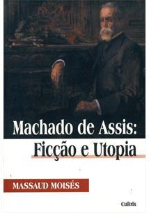 MACHADO DE ASSIS: FICÇAO E UTOPIA