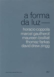 A FORMA DA LUZ: HORACIO COPPOLA, MARCEL GAUTHEROT, MAUREEN BISILLIAT, THOMAZ FA...