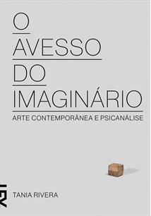 O AVESSO DO IMAGINARIO: ARTE CONTEMPORANEA E PSICANALISE