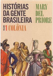 HISTORIAS DA GENTE BRASILEIRA VOLUME 1: COLONIA