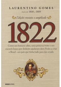 1822: COMO UM HOMEM SABIO, UMA PRINCESA TRISTE E UM ESCOCES LOUCO POR DINHEIRO ...