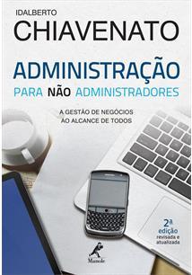 ADMINISTRAÇAO PARA NAO ADMINISTRADORES: A GESTAO DE NEGOCIOS AO ALCANCE DE TODO...