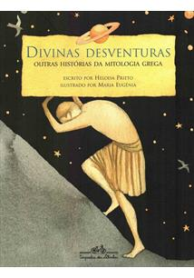 DIVINAS DESVENTURAS: OUTRAS HISTORIAS DA MITOLOGIA GREGA