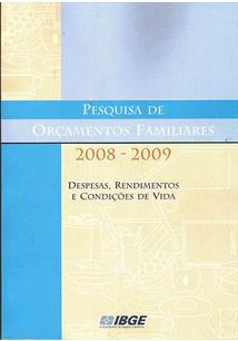 PESQUISA DE ORÇAMENTOS FAMILIARES 2008-2009: DESPESAS, RENDIMENTOS E CONDIÇOES ...