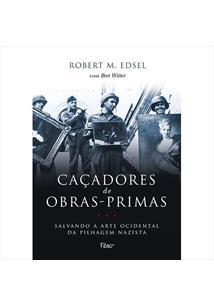 LIVRO CAÇADORES DE OBRAS-PRIMAS: SALVANDO A ARTE OCIDENTAL DA PILHAGEM NAZISTA