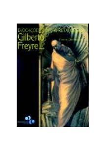 EVOCAÇOES E INTERPRETAÇOES DE GILBERTO FREYRE
