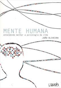MENTE HUMANA: ENTENDENDO MELHOR A PSICOLOGIA DA VIDA