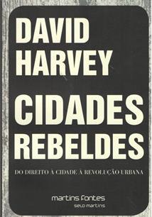 CIDADES REBELDES: DO DIREITO A CIDADE A REVOLUÇAO URBANA