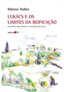 LUKACS E OS LIMITES DA REIFICAÇAO: UM ESTUDO SOBRE HISTORIA E CONSCIENCIA DE CL...