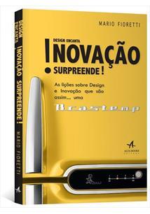 DESIGN ENCANTA INOVAÇAO SURPREENDE!: AS LIÇOES SOBRE DESIGN E INOVAÇAO QUE SAO ...