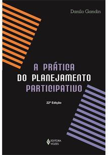 A PRATICA DO PLANEJAMENTO PARTICIPATIVO: NA EDUCAÇAO E EM OUTRAS INSTITUIÇOES, ...