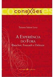 EXPERIENCIA DO FORA: BLANCHOT, FOUCAULT E DELEUZE, A