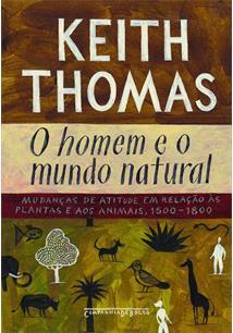 O HOMEM E O MUNDO NATURAL: MUDANÇAS DE ATITUDE EM RELAÇAO AS PLANTAS E AOS ANIM...