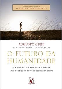 LIVRO O FUTURO DA HUMANIDADE: A EMOCIONANTE HISTORIA DE UM MEDICO E UM MENDIGO EM BUSCA DE UM MUNDO MELHOR