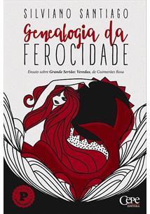 GENEALOGIA DA FEROCIDADE: ENSAIO SOBRE GRANDE SERTAO VEREDAS, DE GUIMARAES ROSA