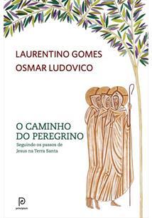 O CAMINHO DO PEREGRINO: SEGUINDO OS PASSOS DE JESUS NA TERRA SANTA