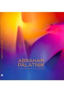 ABRAHAM PALATNIK: A REINVENÇAO DA PINTURA