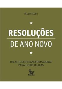 RESOLUÇOES DE ANO NOVO: 100 ATITUDES TRANSFORMADORAS PARA TODOS OS DIAS