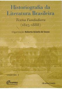 HISTORIOGRAFIA DA LITERATURA BRASILEIRA: TEXTOS FUNDADORES (1825-1888) - VOLUME...