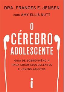 O CEREBRO ADOLESCENTE: GUIA DE SOBREVIVENCIA PARA CRIAR ADOLESCENTES E JOVENS A...