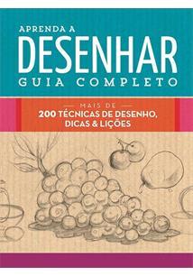APRENDA A DESENHAR GUIA COMPLETO: MAIS DE 200 TECNICAS DE DESENHO, DICAS & LIÇO...