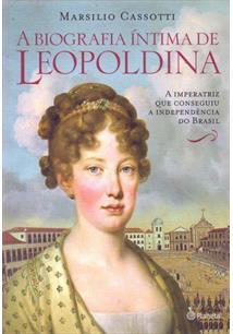A BIOGRAFIA INTIMA DE LEOPOLDINA: A IMPERATRIZ QUE CONSEGUIU A INDEPENDENCIA DO...