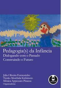 PEDAGOGIA(S) DA INFANCIA: DIALOGANDO COM O PASSADO CONSTRUINDO O FUTURO