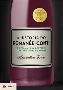A HISTORIA DO ROMANEE-CONTI: E A TRAMA PARA DESTRUIR O MELHOR VINHO DO MUNDO