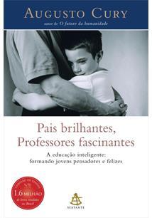 PAIS BRILHANTES, PROFESSORES FASCINANTES: A EDUCAÇAO DE NOSSOS SONHOS - FORMAND...