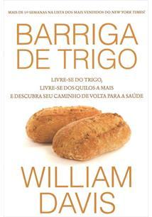 BARRIGA DE TRIGO: LIVRE-SE DO TRIGO, LIVRE-SE DOS QUILOS A MAIS E DESCUBRA SEU ...