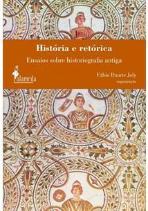 HISTORIA E RETORICA: ENSAIOS SOBRE HISTORIOGRAFIA ANTIGA