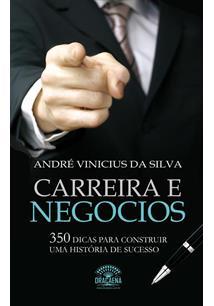 CARREIRA E NEGOCIOS: 350 DICAS PARA CONSTRUIR UMA HISTORIA DE SUCESSO