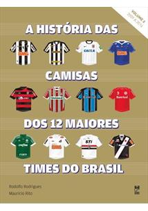 A HISTORIA DAS CAMISAS DOS 12 MAIORES TIMES: VOLUME 2 - 2009-2016