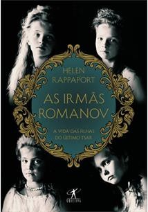 AS IRMAS ROMANOV: A VIDA DAS FILHAS DO ULTIMO TSAR