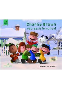 CHARLIE BROWN NAO DESISTE NUNCA!