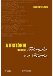 LIVRO A HISTORIA ENTRE A FILOSOFIA E A CIENCIA