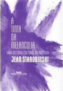 A TINTA DA MELANCOLIA: UMA HISTORIA CULTURAL DA TRISTEZA