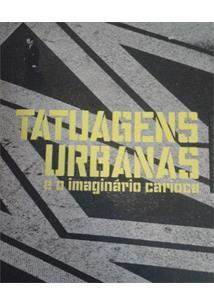 CATALOGO DA EXPOSIÇAO TATUAGENS URBANAS E O IMAGINARIO CARIOCA