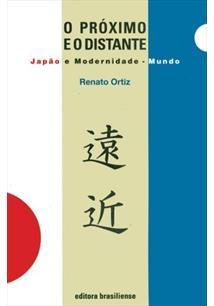 O PROXIMO E O DISTANTE: JAPAO E MODERNIDADE - MUNDO