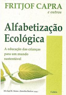 ALFABETIZAÇAO ECOLOGICA A EDUCAÇAO DAS CRIANÇAS PARA UM MUNDO SUSTENTAVEL