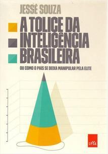 A TOLICE DA INTELIGENCIA BRASILEIRA: OU COMO O PAIS SE DEIXA MANIPULAR PELA ELI...